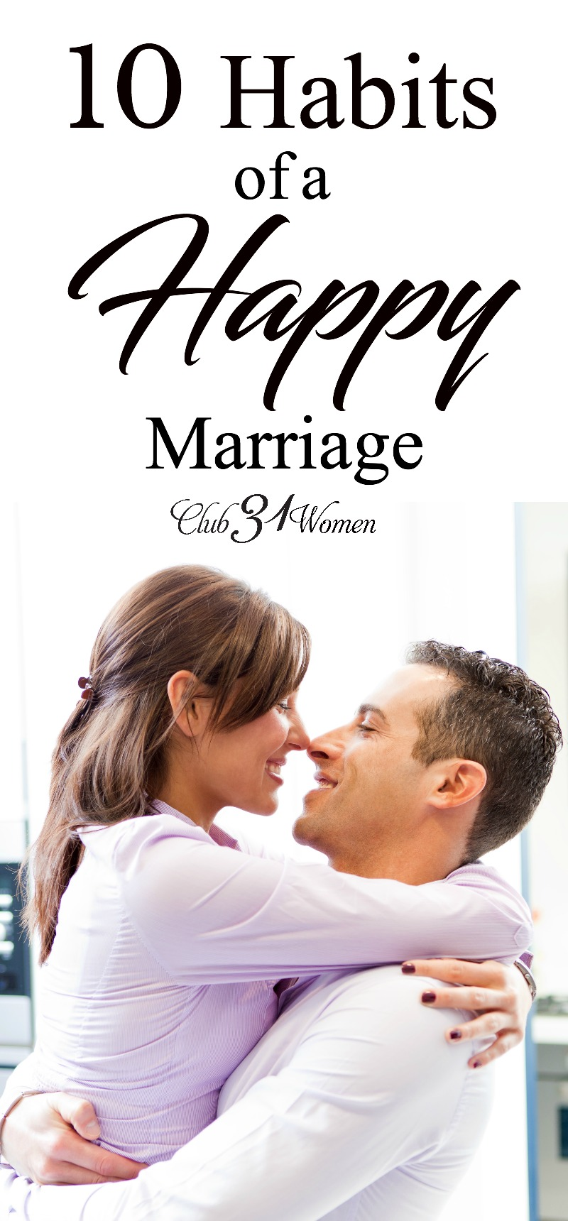 What does it take to have a life-long marriage? A truly happy one? Here are the 10 habits that go into a lasting, loving marriage. via @Club31Women