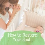 How to Restore Your Soul…When You Feel Like You're Losing Your Mind