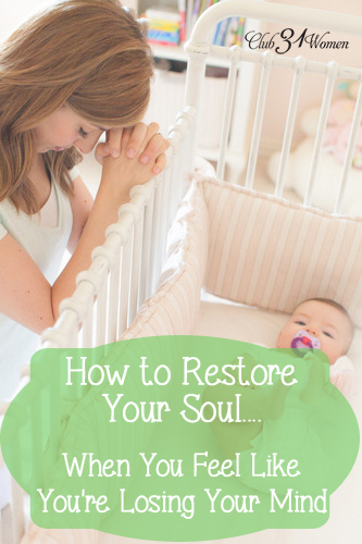 How to Restore Your Soul When You Feel Like You're Losing Your Mind