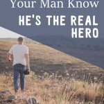 3 Ways to Let Your Man Know that He's the Real Hero