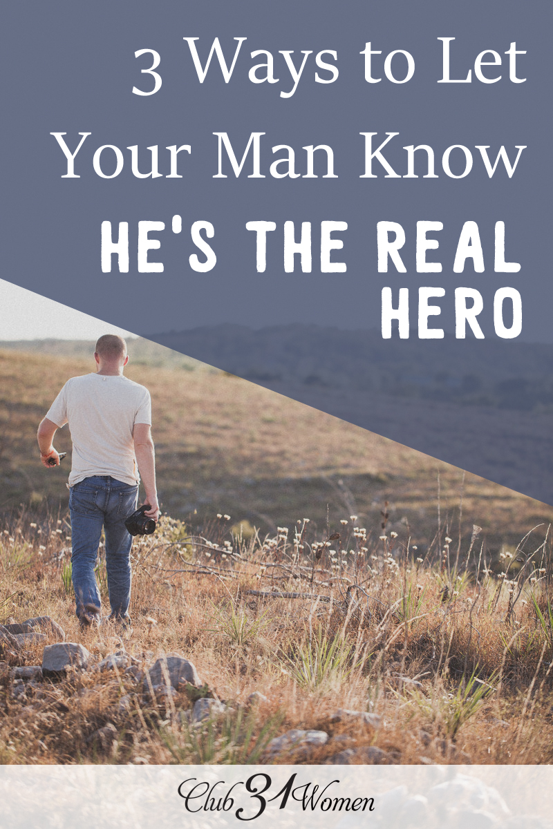3 Ways to Let Your Man Know He's the Real Hero