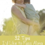 32 Tips I'd Like to Pass Along to Younger Moms