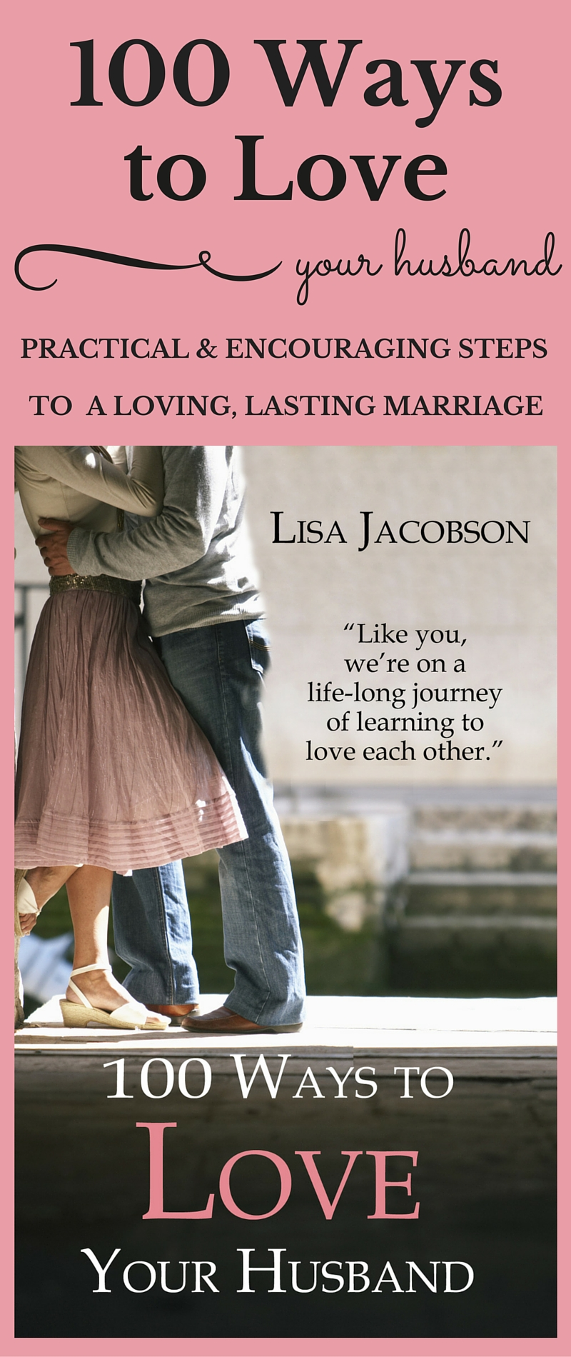 100 Ways to Love Your Husband: Practical and Encouraging Steps To a Lasting Marriage