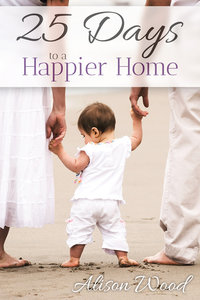 25 Days to a Happier Home by Alison Wood