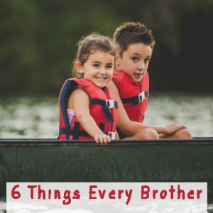 6 Things Every Brother Needs to Hear From His Sister