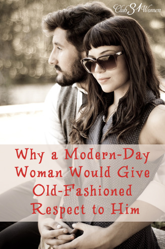 Why A Modern-Day Woman Would Give Old-Fashioned Respect to Him via @Club31Women