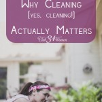 5 Good Reasons Why Cleaning (yes, cleaning) Actually Matters