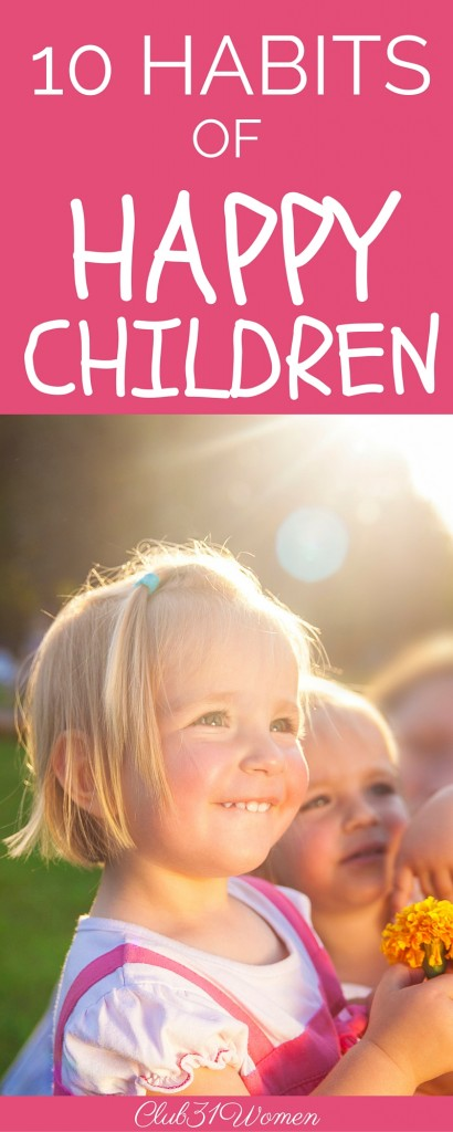 How do you teach your children how to be happy? Here are 10 Habits of Happiness to pass on to your kids and for them to take into a successful adulthood. via @Club31Women