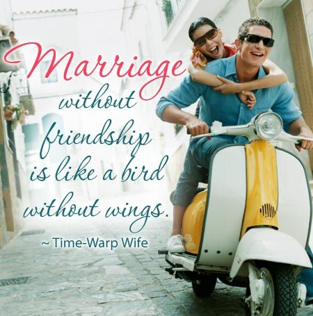 A Marriage Without Friendship is Like a Bird Without Wings