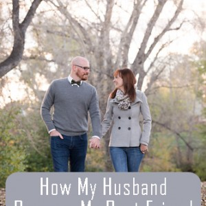 How My Husband Became My Best Friend