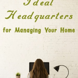 How to Create the Ideal Headquarters for Managing Your Home