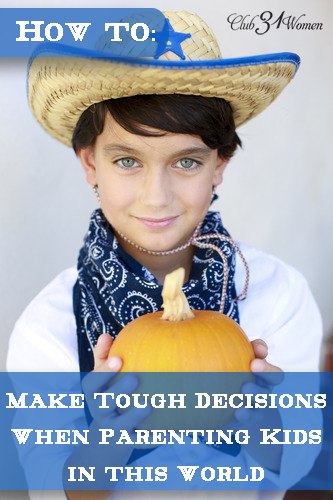 How to Make Tough Decisions When Parenting Kids in this World