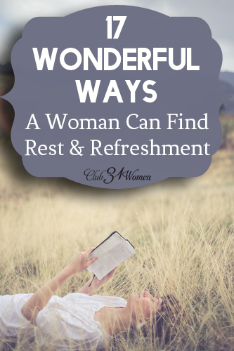 17 Wonderful Ways A Woman Can Find Rest and Refreshment