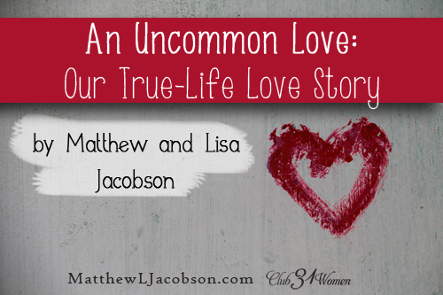 An Uncommon Love - A True Life Love Story by Matthew and Lisa Jacobson