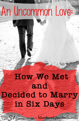 An Uncommon Love - How We Met and Decided to Marry in Six Days