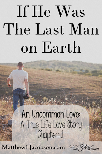 An Uncommon Love - If He Was the Last Man on Earth