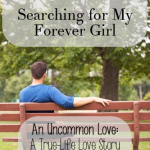 An Uncommon Love - Where Is She, Searching for My Forever Girl