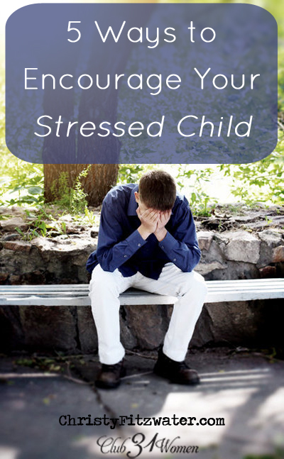 5 Ways to Encourage Your Stressed Child