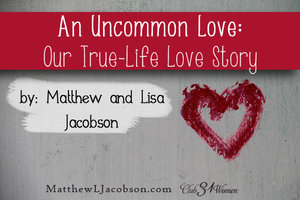 An Uncommon Love - Our True-Life Love Story by Matthew and Lisa Jacobson