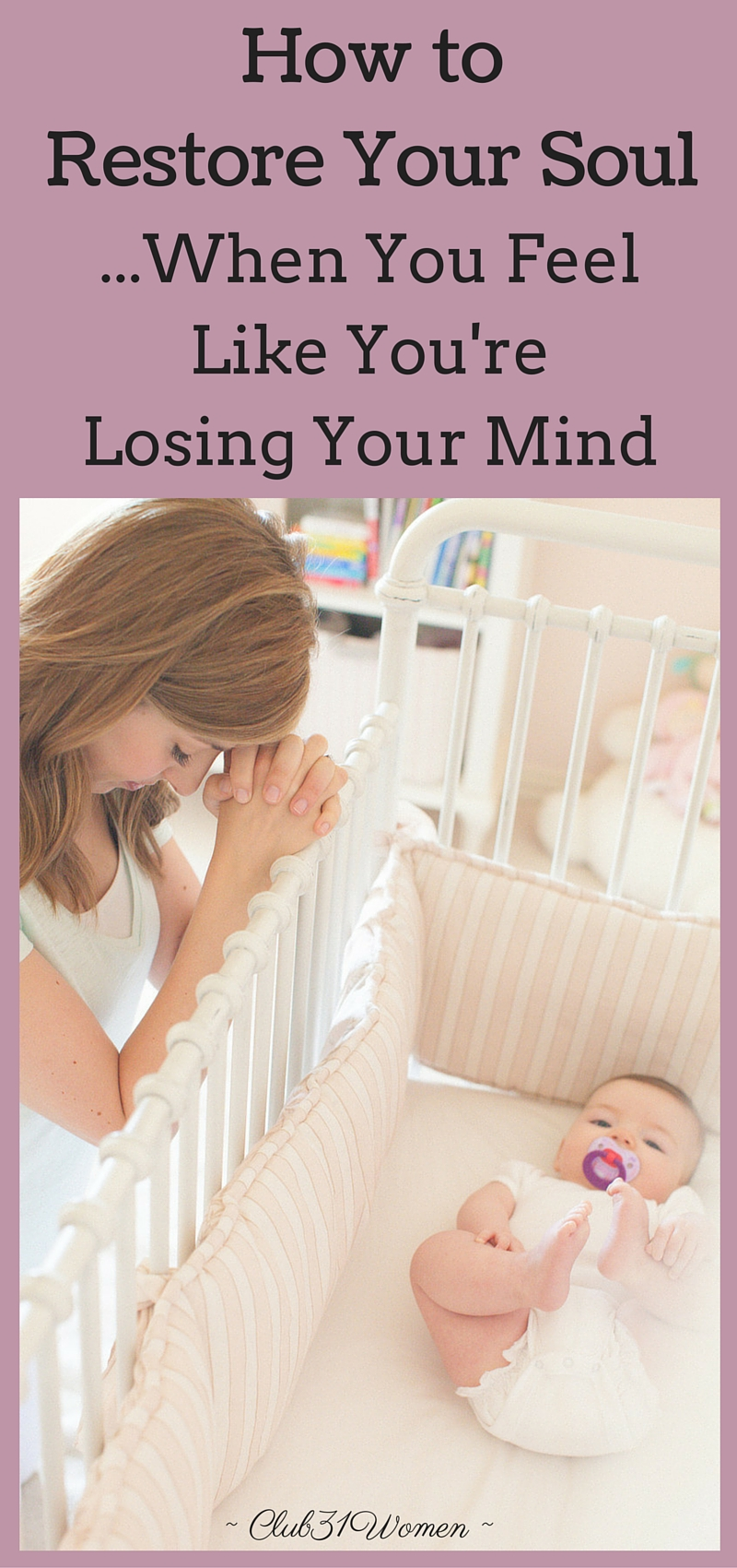 "Do you ever feel like you're ""losing it""? Too tired or stressed to even think straight? Here are 4 solid, simple ways a mom can restore her soul! via @Club31Women"