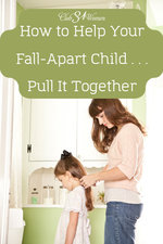 Club31Women.com_How to Help Your Fall-Apart Child Pull It Together