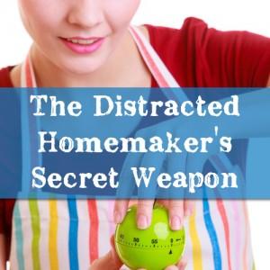 The Distracted Homemaker's Secret Weapon