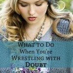 What to Do…When You're Wrestling With Doubt