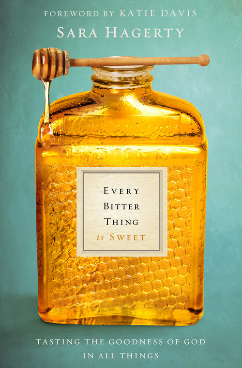 Every Bitter Thing Is Sweet by Sara Hagerty