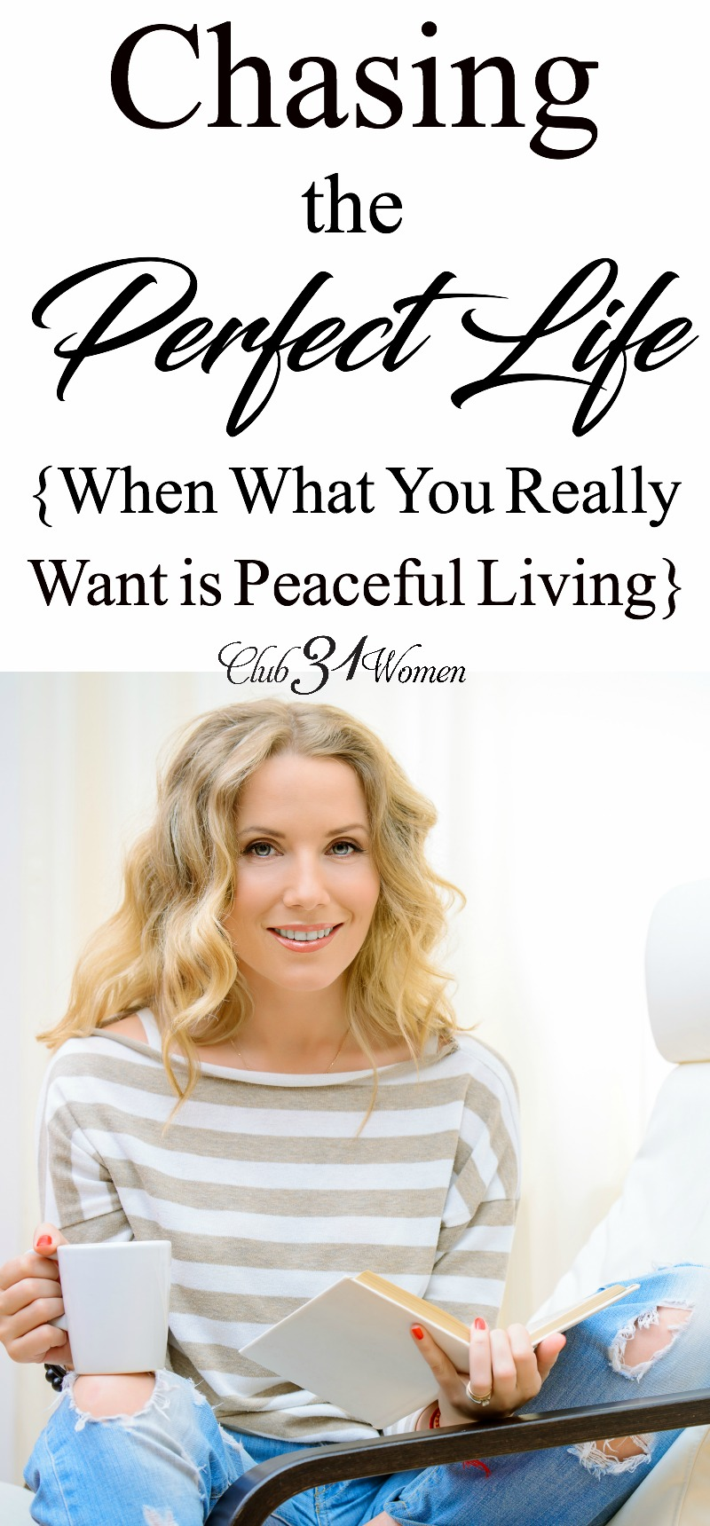 Chasing the perfect life will only wear us out, rob us of joy, stress our families, and lead us to forget God. Here's how you enjoy peaceful living instead! via @Club31Women