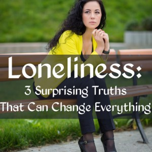Loneliness: 3 Surprising Truths That Can Change Everything