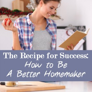 The Recipe for Success: How to be a Better Homemaker