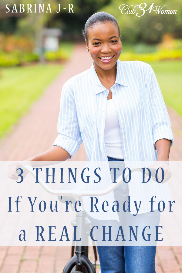 3 Things to Do If You're Ready for a Real Change