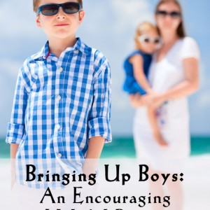 Bringing Up Boys - An Encouraging and Helpful Resource for Raising Sons