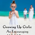 Growing Up Girls: An Encouraging and Helpful Resource for Raising Daughters