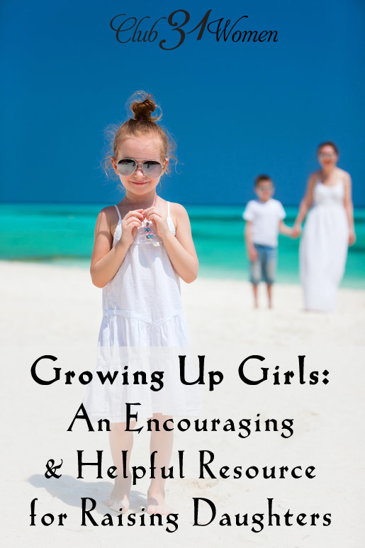 Growing Up Girls: An Encouraging and Helpful Resource for Raising Up Daughters