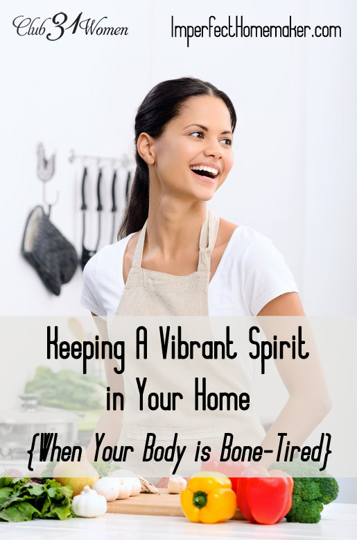 Keeping a Vibrant Spirit in Your Home {When Your Body is Bone-Tired}