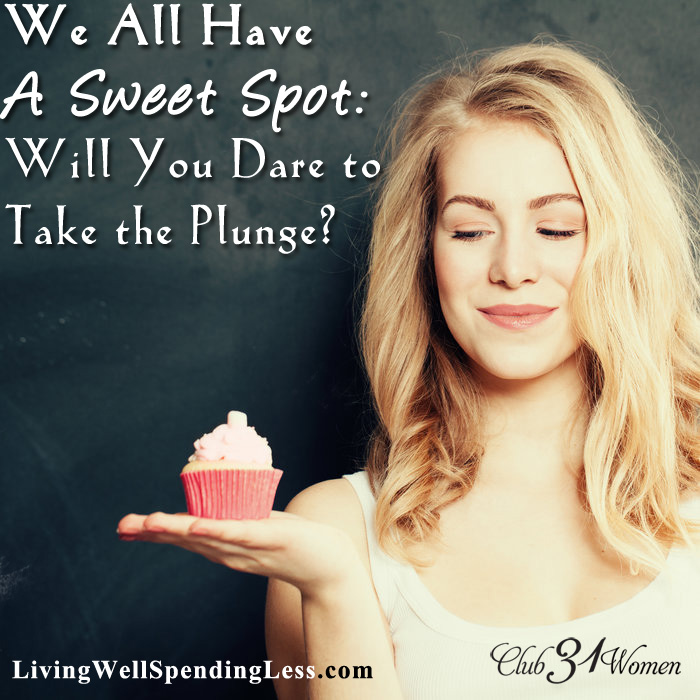 We All Have a Sweet Spot - Will You Dare to Take the Plunge?