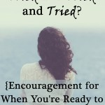 What If You've Tried and Tried and Tried? {Encouragement for When You're Ready to Give Up}