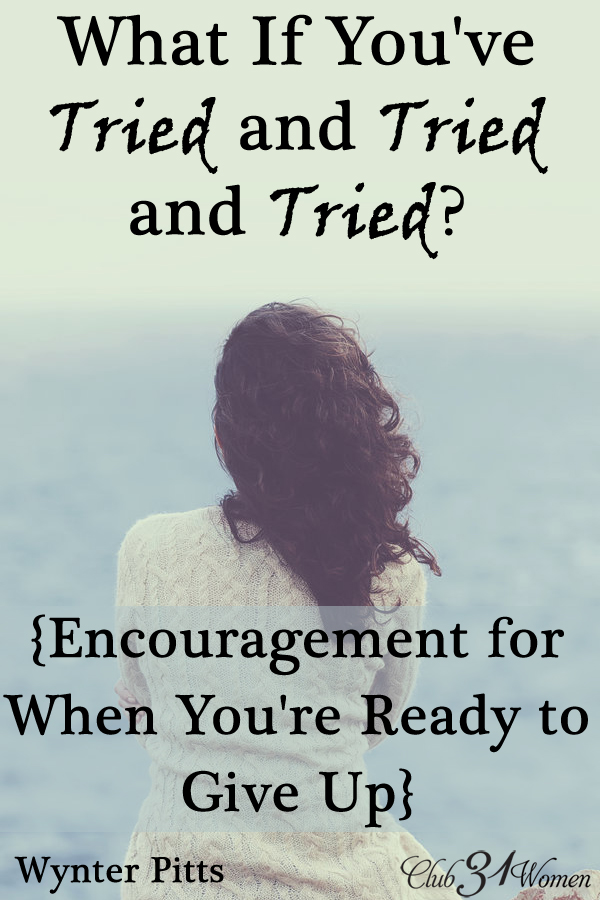 What If You've Tried and Tried and Tried {Encouragement for When You're Ready to Give Up}