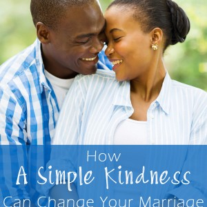 How A Simple Kindness Can Change Your Marriage
