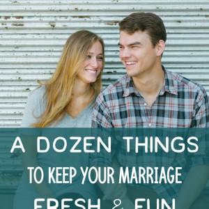 A Dozen Things to Keep Your Marriage Fresh & Fun