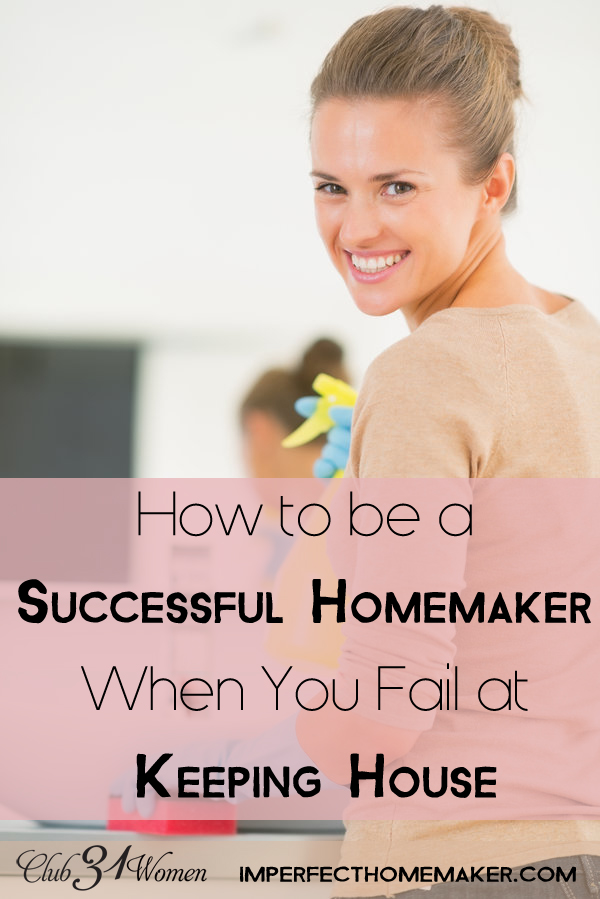 How to be a Successful Homemaker…When You Feel Like You Fail at Keeping House