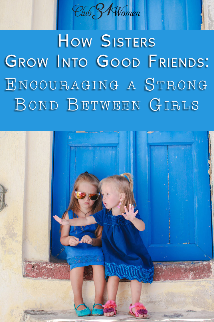 How Sisters Grow Into Good Friends: Encouraging a Strong Bond Between Girls