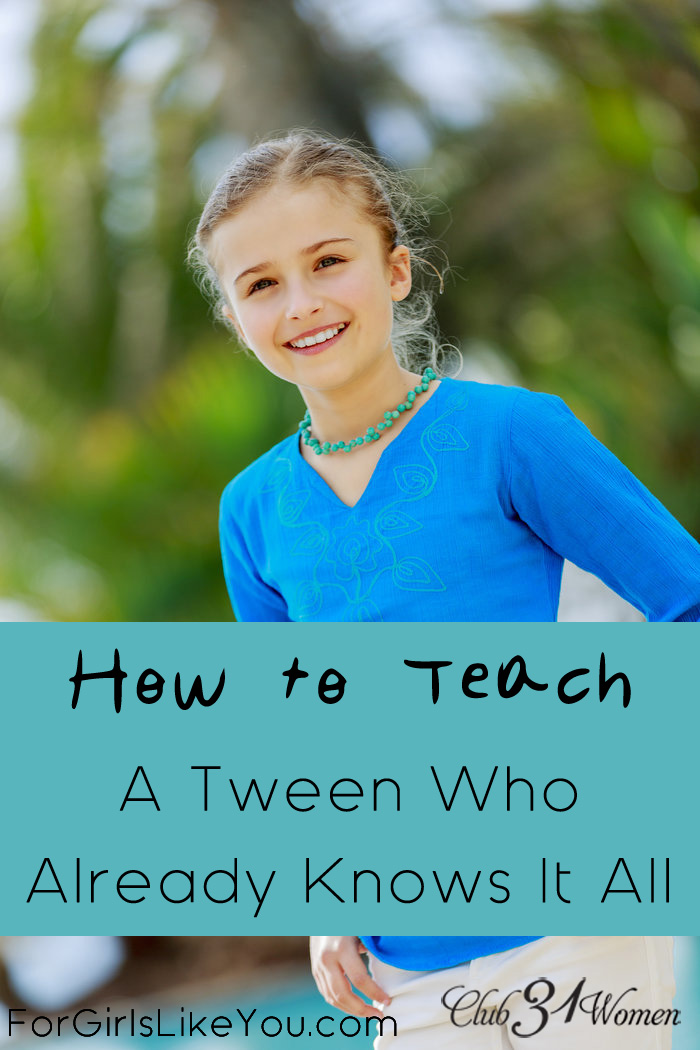 How to Teach A Tween Who Already Knows It All