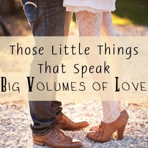 Those Little Things That Speak Volumes of Love