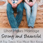 What Makes Marriage Strong and Beautiful: A Few Things You Might Not Know