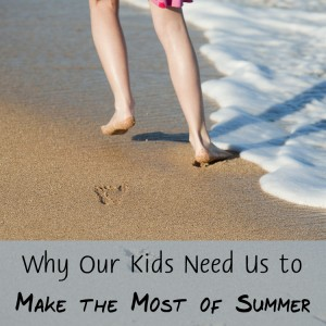 Why Our Kids Need Us to Make the Most of Summer {& Step Away from the Screen}