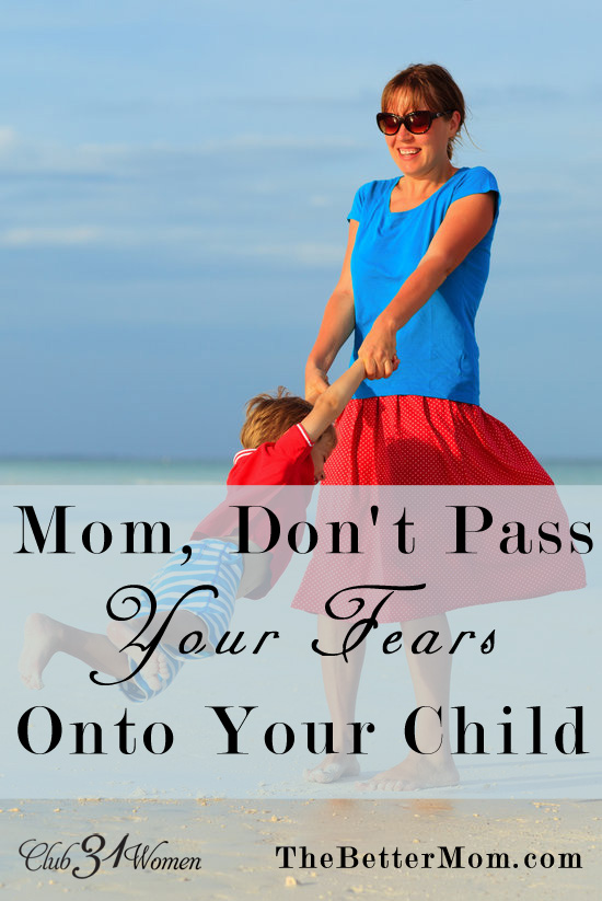 Mom, Don't Pass Your Fears Onto Your Child