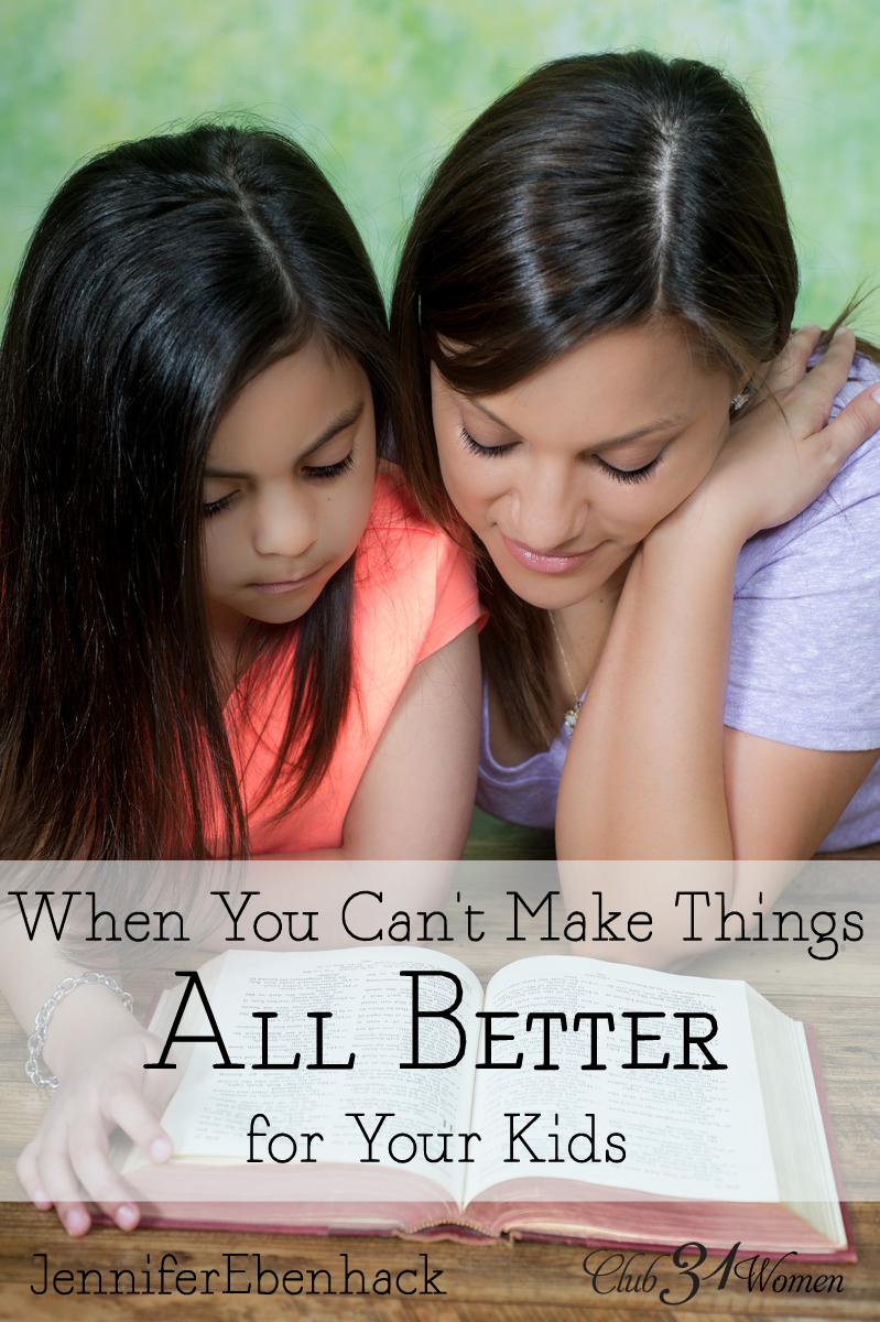 When You Can't Make Things All Better for Your Kids via @Club31Women