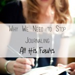 Why We Need to Stop Journaling All His Faults